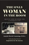 The Only Woman in the Room: Quotes and Wisdom for a Fearless Life by Annette Merritt Cummings