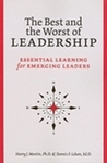 The Best and Worst of Leadership: Essential Learning for Emerging Leaders by Harry J. Martin and Dennis F. Lekan