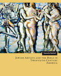 Jewish Artists and the Bible in Twentieth-Century America by Samantha Baskind