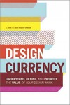 Design Currency : Understand, Define, and Promote the Value of Your Design Work by Jennifer Visocky O'Grady and Ken Visocky O'Grady