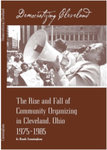 Democratizing Cleveland: The Rise and Fall of Community Organizing in Cleveland, Ohio 1975-1985 by Randy Cunningham