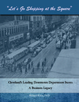 """Let's Go Shopping at the Square"" Cleveland's Leading Downtown Department Stores: A Business Legacy by Richard Klein"