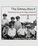 The Ginney Block: Reminiscences of an Italian-American Dead-end Street Kid by Edward A. D'Alessandro
