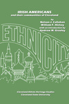 Irish Americans and Their Communities of Cleveland by Nelson J. Callahan and William F. Hickey