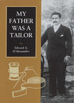 My Father was a Tailor by Edward A. D'Alessandro