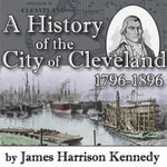 A History of the City of Cleveland: Its Settlement, Rise and Progress 1796-1896