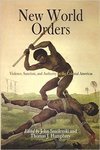 New World orders : violence, sanction, and authority in the colonial Americas