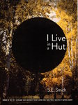 I Live in a Hut by S. E. Smith