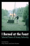 I Burned at the Feast: Selected Poems of Arseny Tarkovsky by Philip Metres and Dimitri Psurtsev