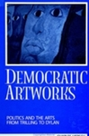 DemocraticArtworks : Politics and the Arts from Trilling to Dylan by Charles B. Hersch