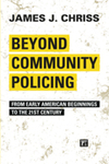 Beyond Community Policing: From Early American Beginnings to the 21st Century by James Chriss