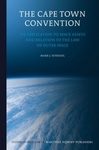 The Cape Town Convention: Its Application to Space Assets and Relation to the Law of Outer Space by Mark J. Sundahl