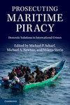 Prosecuting Maritime Piracy: Domestic Solutions to International Crimes by Milena Sterio, Michael P. Scharf, and Michael A. Newton