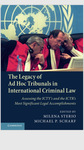 The Legacy of Ad Hoc Tribunals in International Criminal Law: Assessing the ICTY's and the ICTR's Most Significant Legal Accomplishments by Milena Sterio and Michael P. Scharf