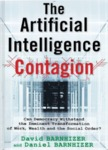 The Artificial Intelligence Contagion: Can Democracy Withstand the Imminent Transformation of Work, Wealth and the Social Order? by David Barnhizer and Daniel Barnhizer