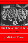 The History of the Cleveland Nazis: 1933 - 1945 by Michael Cikraji