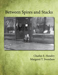 Between Spires and Stacks by Charles Hendry and Margaret T. Svendsen
