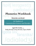 Phonetics Workbook for Students of Communication Sciences and Disorders by April M. Yorke, Emily Sternad, Carley Shermak, and Alyssa Mahler