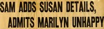 54/12/13 Sam Adds Susan Details, Admits Marilyn Unhappy by Cleveland Press