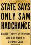 55/05/13 State Says Only Sam Had Chance: Blasts Theory of Intruder and Sex Fiend in Defense Case by Cleveland Plain Dealer