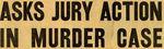 54/08/10 Asks Jury Action In Murder Case