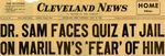 54/07/31 Dr. Sam Faces Quiz At Jail On Marilyn's 'Fear' Of Him. by Cleveland News