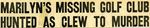 54/07/30 Marilyn's Missing Golf Club Hunted As Clew To Murder by Cleveland News