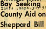 54/09/30 Bay Seeking County Aid on Sheppard Bill
