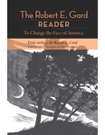 The Robert E. Gard Reader : To Change the Face of America, From Writings by Robert E. Gard