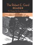 The Robert E. Gard Reader : To Change the Face of America, From Writings by Robert E. Gard
