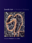 Jewish Art: A Modern History by Samantha Baskind and Larry Silver