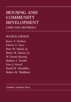 Housing and Community Development: Cases and Materials. 4th ed. by WM Dennis Keating, James A. Kushner, Charles E. Daye, Peter W. Salsich Jr, Henry W. McGee Jr, Barbara L. Bezdek, Otto J. Hetzel, Daniel R. Mandelker, and Robert M. Washburn