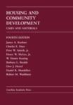 Housing and Community Development: Cases and Materials. 4th ed. by WM Dennis Keating, James A. Kushner, Charles E. Daye, Peter W. Salsich Jr, Henry W. McGee Jr, Barbara L. Bezdek, Otto J. Hetzel, Daniel R. Mandelker, and Robert M. Washburn