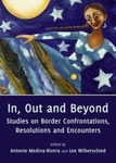 In, Out, and Beyond: Studies on Border Confrontations, Resolutions, and Encounters by Antonio Medina-Rivera and Lee F. Wilberschied