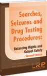 Searches, Seizures and Drug Testing Procedures: Balancing Rights and School Safety, 2nd ed. by Ralph Mawdsley and Charles J. Russo
