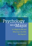 Psychology as a Major: Is it Right For Me and What Can I Do With My Degree by Donna Schultheiss