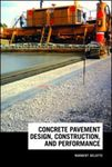 Concrete Pavement Design, Construction, and Performance