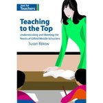 Teaching to the Top: Understanding and Meeting the Needs of Gifted Middle Schoolers by Susan Rakow