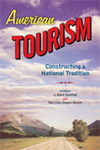 American Tourism: Constructing a National Tradition by J. Mark Souther and Nicolas Dagen Bloom