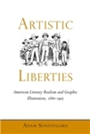 Artistic Liberties: American Literary Realism and Graphic Illustration, 1880-1905 by Adam T. Sonstegard