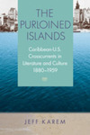 The Purloined Islands: Caribbean-U.S. Crosscurrents in Literature and Culture, 1880–1959 by Frederick Jeff Karem