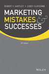 Marketing Mistakes and Successes, 12th Edition by Robert F. Hartley and Cindy Claycomb