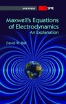 Maxwell's Equations of Electrodynamics: An Explanation by David W. Ball