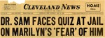 54/07/31 Dr. Sam Faces Quiz at Jail on Marilyn's 'Fear' of Him by Cleveland News