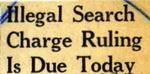 64/09/23 Illegal Search Ruling is Due Today