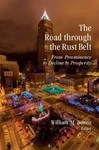 The Road Through the Rust Belt: From Preeminence to Decline to Prosperity by William M. Bowen