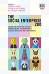 The Social Enterprise Zoo: A Guide for Perplexed Scholars, Entrepreneurs, Philanthropists, Leaders, Investors and Policymakers by Dennis R. Young, Elizabeth A. M. Searing, and Cassady V. Brewer
