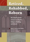Retired, Rehabbed, Reborn: The Adaptive Reuse of America's Derelict Religious Buildings and Schools by Robert A. Simons, Gary DeWine, and Larry Ledebur