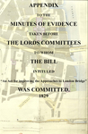 "Appendix to the Minutes of Evidence: Taken Before the Lords Committees to Whom the Bill Intituled ""An Act for Improving the Approaches to London Bridge,"" was Committed by City Liberal Club"